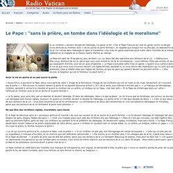 """Le Pape : """"sans la prière, on tombe dans l'idéologie et le moralisme"""""""