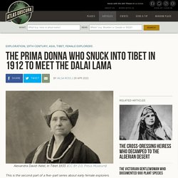 The Prima Donna Who Snuck into Tibet in 1912 to Meet the Dalai Lama