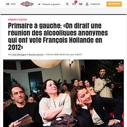 Primaire à gauche: «On dirait une réunion des alcooliques anonymes qui ont voté François Hollande en 2012»
