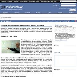 """Primaire : Daniel Gostain : Des moments """"Eureka"""" en classe"""
