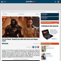 Far Cry Primal : Quand le jeu vidéo fait revivre une langue morte - Actualités