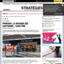 Primark, la marque qui cartonne... sans pub