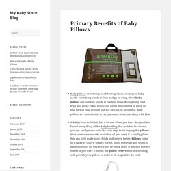 Primary Benefits of Baby Pillows - My Baby Store Blog