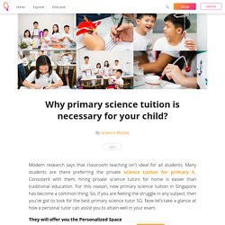 Why primary science tuition is necessary for your child? - Science Master