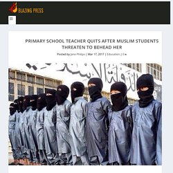 Primary School Teacher Quits After Muslim Students Threaten to Behead Her - The Blazing Press