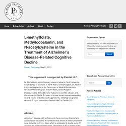 L-methylfolate, Methylcobalamin, and N-acetylcysteine in the Treatment of Alzheimer's Disease-Related Cognitive Decline « primarypsychiatry.com