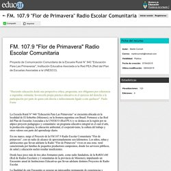 "FM. 107.9 ""Flor de Primavera"" Radio Escolar Comunitaria"