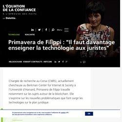 """Primavera de Filippi : """"Il faut davantage enseigner la technologie aux juristes"""""""