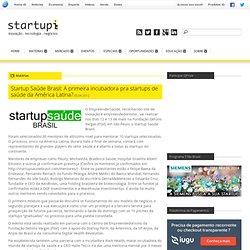 Startup Saúde Brasil: A primeira incubadora pra startups de saúde da América Latina?