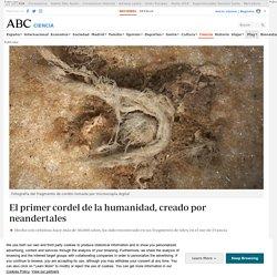 El primer cordel de la humanidad, creado por neandertales