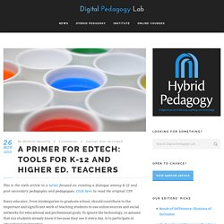 A Primer for EdTech: Tools for K-12 and Higher Ed. Teachers - Hybrid Pedagogy