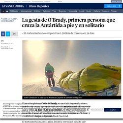 La gesta de O'Brady, primera persona que cruza la Antártida a pie y en solitario