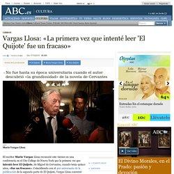 Vargas Llosa: «La primera vez que intenté leer 'El Quijote' fue un fracaso»