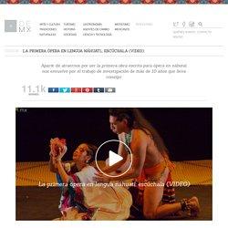 La primera ópera en lengua náhuatl; escúchala (VIDEO) -Más de MX