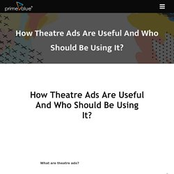 How theatre ads are useful and who should be using it?