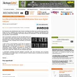 Le rôle primordial des bibliothécaires face aux digital natives ( ActuaLitté du 19/11/9, post de Cécile Mazin)