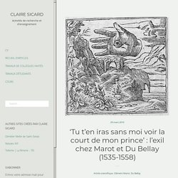'Tu t'en iras sans moi voir la court de mon prince' : l'exil chez Marot et Du Bellay (1535-1558) – Claire Sicard
