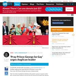 'Pray Prince George be Gay' urges Anglican leader