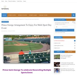 Prince George Arrangement To Enjoy For Multi Sport Day Event