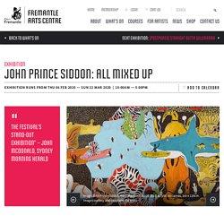 John Prince Siddon: All Mixed Up - Fremantle Arts Centre