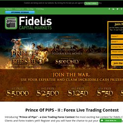PRINCE OF PIPS II - LIVE TRADING CONTEST - Fidelis CM