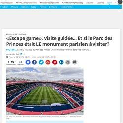 «Escape game», visite guidée... Et si le Parc des Princes était LE monument parisien à visiter?