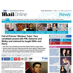 Fall of Princes' Windsor Tutor: Tory candidate posed with PM, Osborne and Welby and claimed he taught Wills and Harry