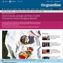 Food in books: sponge cake from A Little Princess by Frances Hodgson Burnett