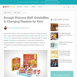 Enough Princess Stuff. GoldieBlox Is Changing Playtime for Girls