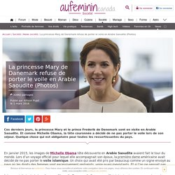 La princesse Mary de Danemark refuse le voile en Arabie Saoudite