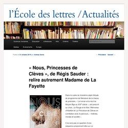 «Nous Princesses de Clèves»,de Régis Sauder : relire autrement Madame de La Fayette - Les actualités de l'École des lettresLes actualités de l'École des lettres