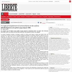840 000 Algériens ont quitté le pays depuis 1999 Il s'agit principalement d'universitaires et de cadres