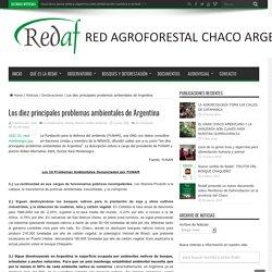 Los diez principales problemas ambientales de Argentina – Red Agroforestal Chaco Argentina