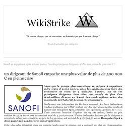 Sanofi va supprimer 1500 à 2000 postes, l'un des principaux dirigeants s'offre une prime de 500 000 € !