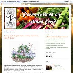 Permaculture en climat froid: Principes de la gestion du réseau alimentaire vivant du sol