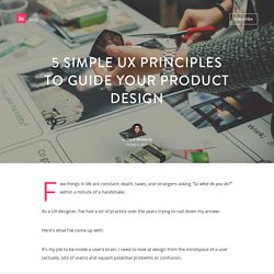 5 simple UX principles to guide your product design - InVision Blog Thoughts on users, experience, and design from the folks at InVision.