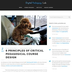 6 Principles of Critical Pedagogical Course Design - Digital Pedagogy Lab