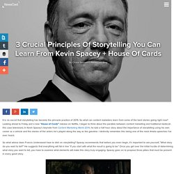 3 Crucial Principles Of Storytelling You Can Learn From Kevin Spacey + House Of Cards