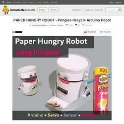 PAPER HUNGRY ROBOT - Pringles Recycle Arduino Robot : 19 Steps (with Pictures) - Instructables