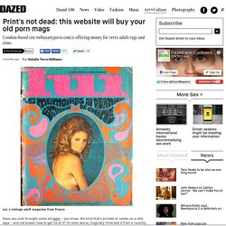 Print's not dead: this website will buy your old porn mags