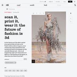 scan it, print it, wear it: the future of fashion is 3D