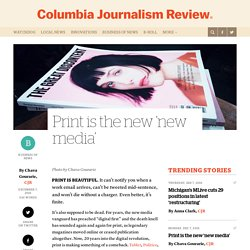 Print is the new 'new media'
