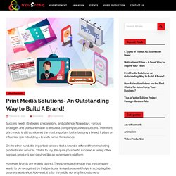Print Media Solutions - An Outstanding Way to Build A Brand!