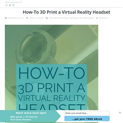 How-To 3D Print a Virtual Reality Headset
