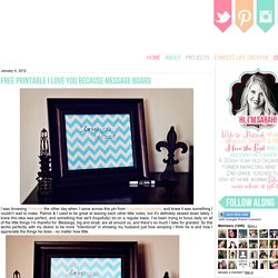 Life {Sweet} Life: {Free Printable} I Love You Because Message Board