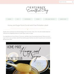 Honey and Sugar Facial Scrub {with Free Printable Label} ~ Entirely Eventful Day