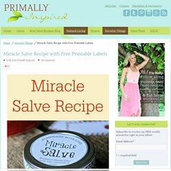 Miracle Salve Recipe with Free Printable Labels - Primally Inspired