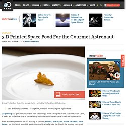3-D Printed Space Food For the Gourmet Astronaut