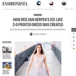 How Iris van Herpen's Ice-like 3-D Printed Dress Was Created - Fashionista