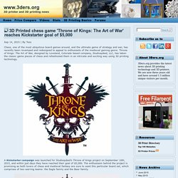 3D Printed chess game 'Throne of Kings: The Art of War' reaches Kickstarter goal of $5,000